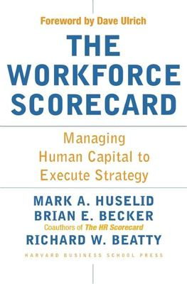 The Workforce Scorecard: Managing Human Capital to Execute Strategy 9781591392453