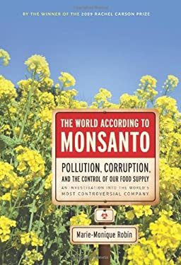 The World According to Monsanto: Pollution, Corruption, and the Control of the World's Food Supply 9781595584267