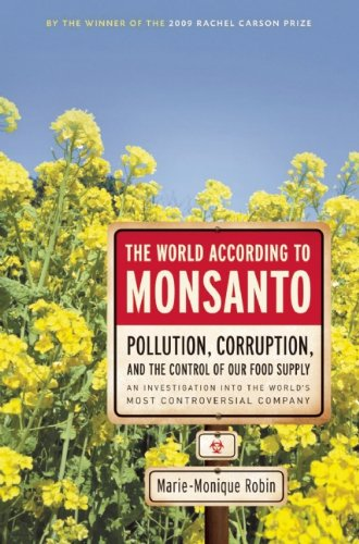 The World According to Monsanto: Pollution, Corruption, and the Control of Our Food Supply 9781595587091