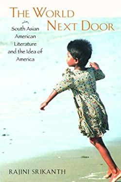 The World Next Door: South Asian American Literature and the Idea of America 9781592130801