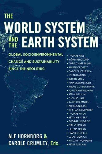 The World System and the Earth System: Global Socioenviromental Change and Sustainability Since the Neolithic 9781598741018