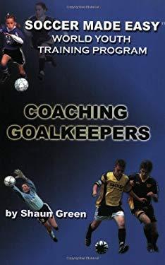 The World Youth Training Program Coaching Goalkeepers 9781591640394