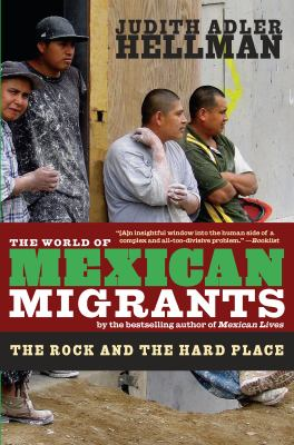 The World of Mexican Migrants: The Rock and the Hard Place 9781595584489