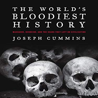 The World's Bloodiest History: Massacre, Genocide, and the Scars They Left on Civilization 9781592334025