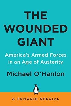 The Wounded Giant: America's Armed Forces in an Age of Austerity 9781594205033
