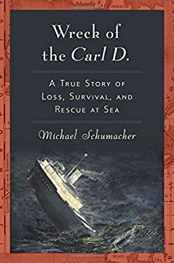 The Wreck of the Carl D.: A True Story of Loss, Survival, and Rescue at Sea 9781596914841