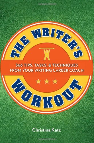 The Writer's Workout: 366 Tips, Tasks, & Techniques from Your Writing Career Coach 9781599631790