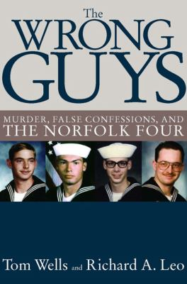 The Wrong Guys: Murder, False Confessions, and the Norfolk Four 9781595584014