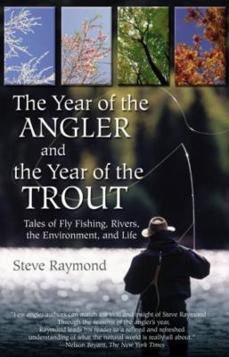 The Year of the Angler and the Year of the Trout: Tales of Fly Fishing, Rivers, the Environment, and Life 9781592285983