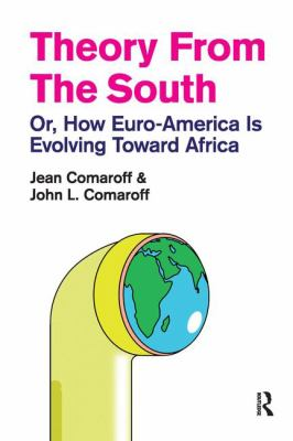 Theory from the South: Or, How Euro-America Is Evolving Toward Africa 9781594517655