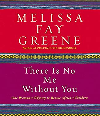 There Is No Me Without You: One Woman's Odyssey to Rescue Africa's Children 9781598870749