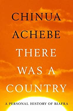 There Was a Country: A Personal History of Biafra 9781594204821