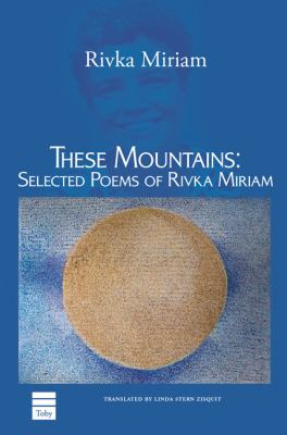 These Mountains: Selected Poems of Rivka Miriam 9781592642496