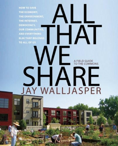 All That We Share: How to Save the Economy, the Environment, the Internet, Democracy, Our Communities, and Everything Else That Belongs t 9781595584991