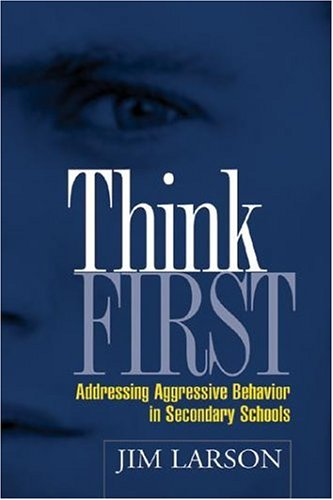 Think First: Addressing Aggressive Behavior in Secondary Schools 9781593851262