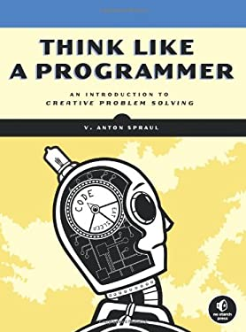 Think Like a Programmer: An Introduction to Creative Problem Solving 9781593274245