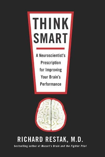 Think Smart: A Neuroscientist's Prescription for Improving Your Brain's Performance 9781594484438