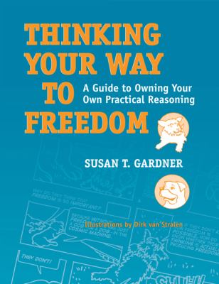 Thinking Your Way to Freedom: A Guide to Owning Your Own Practical Reasoning 9781592138678