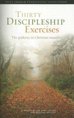 Thirty Discipleship Exercises: The Pathway to Christian Maturity 9781593280291