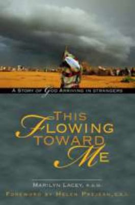 This Flowing Toward Me: A Story of God Arriving in Strangers 9781594711978