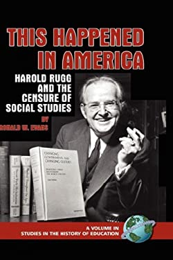 This Happened in America: Harold Rugg and the Censure of Social Studies (Hc) 9781593117665