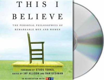 This I Believe: The Personal Philosophies of Remarkable Men and Women 9781593979782