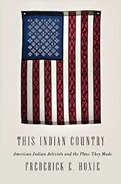 This Indian Country: American Indian Activists and the Place They Made 9781594203657