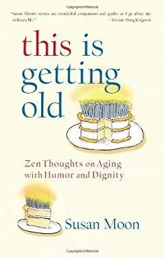 This Is Getting Old: Zen Thoughts on Aging with Humor and Dignity 9781590307762