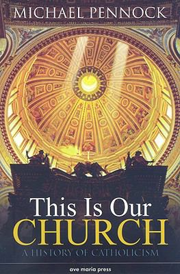 This Is Our Church: A History of Catholicism 9781594711695