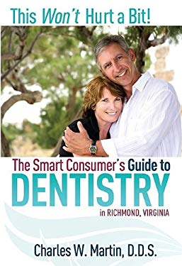 This Won't Hurt a Bit!: The Smart Consumer's Guide to Dentistry 9781599321448