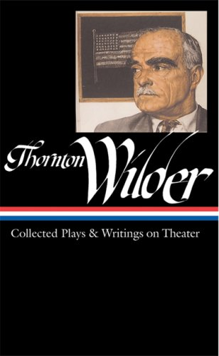 Thornton Wilder: Collected Plays and Writings on Theater 9781598530032