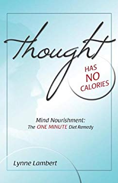 Thought Has No Calories: Mind Nourishment: The One Minute Diet Remedy 9781599320700