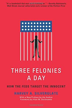 Three Felonies a Day: How the Feds Target the Innocent 9781594035227