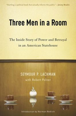 Three Men in a Room: The Inside Story of Power and Betrayal in an American Statehouse 9781595580320