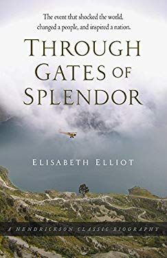 Through Gates of Splendor: The Event That Shocked the World, Changed a People, and Inspired a Nation 9781598564693