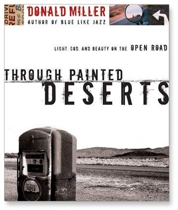 Through Painted Deserts: Light, God and Beauty on the Open Road 9781596445475
