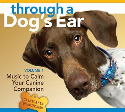 Through a Dog's Ear: Music to Calm Your Canine Companion [With 26-Page Booklet] 9781591796428