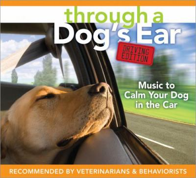 Through a Dog's Ear: Driving Edition: Music to Calm Your Dog in the Car 9781591796435