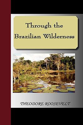 Through the Brazilian Wilderness 9781595475374
