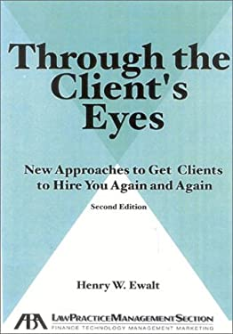 Through the Client's Eyes: New Approaches to Get Clients to Hire You Again and Again, 9781590310588