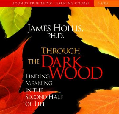 Through the Dark Wood: Finding Meaning in the Second Half of Life 9781591796794