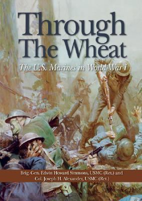 Through the Wheat: The U.S. Marines in World War I 9781591147916