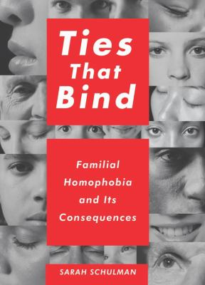 Ties That Bind: Familial Homophobia and Its Consequences 9781595584809