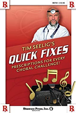 Tim Seelig's Quick Fixes: Prescriptions for Every Choral Challenge! 9781592352463
