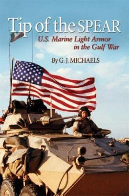 Tip of the Spear: U.S. Marine Light Armor in the Gulf War 9781591144984