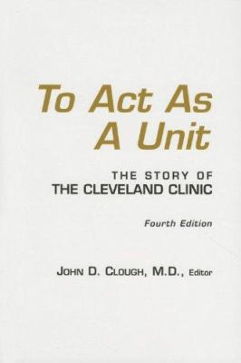 To Act as a Unit: The Story of the Cleveland Clinic 9781596240056