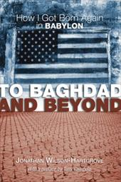 To Baghdad and Beyond: How I Got Born Again in Babylon