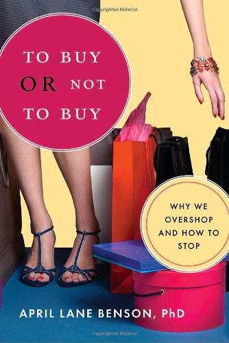 To Buy or Not to Buy: Why We Overshop and How to Stop 9781590305997