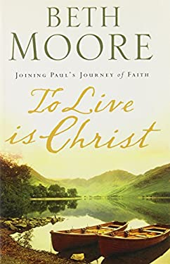 To Live Is Christ: Embracing the Passion of Paul 9781594152139