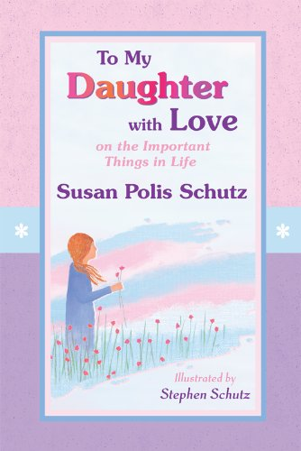 To My Daughter with Love: On the Important Things in Life 9781598424621